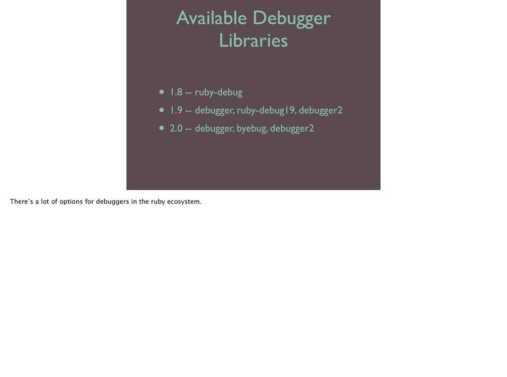 Available Debugger Libraries • 1.8 -- ruby-debu...