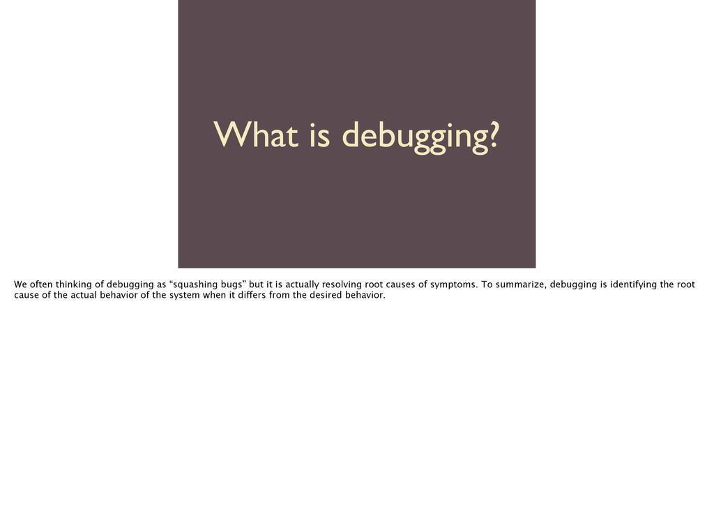 What is debugging? We often thinking of debuggi...