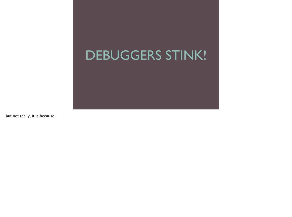 DEBUGGERS STINK! But not really, it is because...