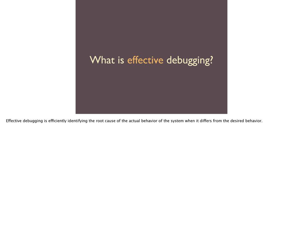 What is effective debugging? Effective debuggin...