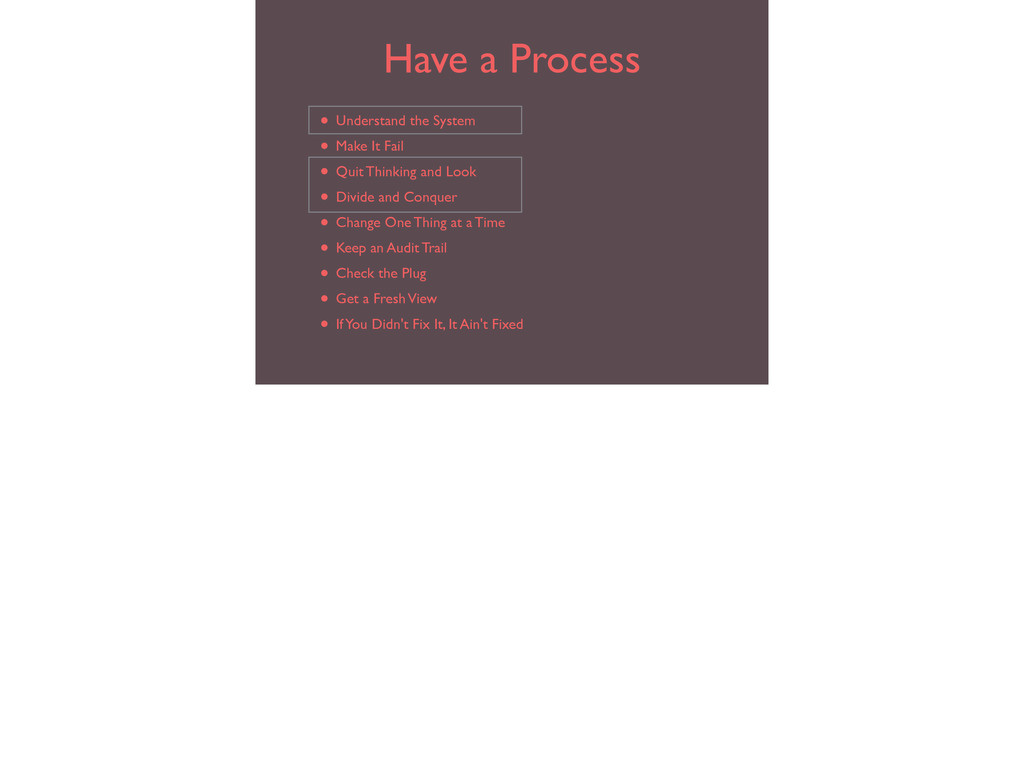 Have a Process • Understand the System  • Mak...