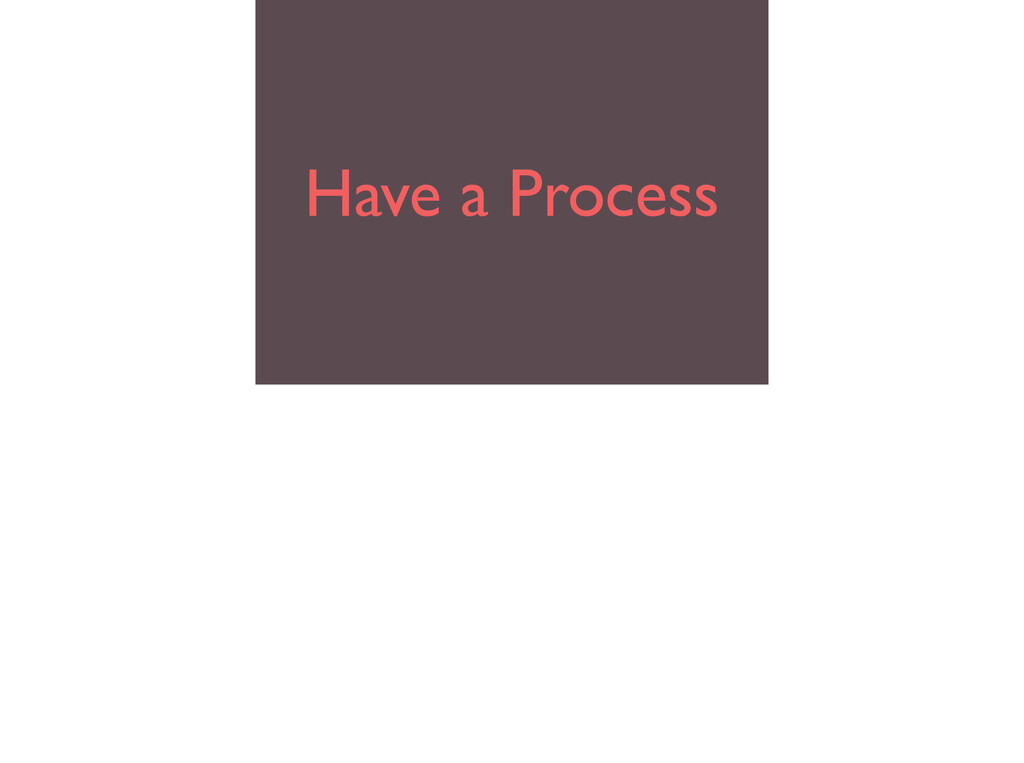Have a Process