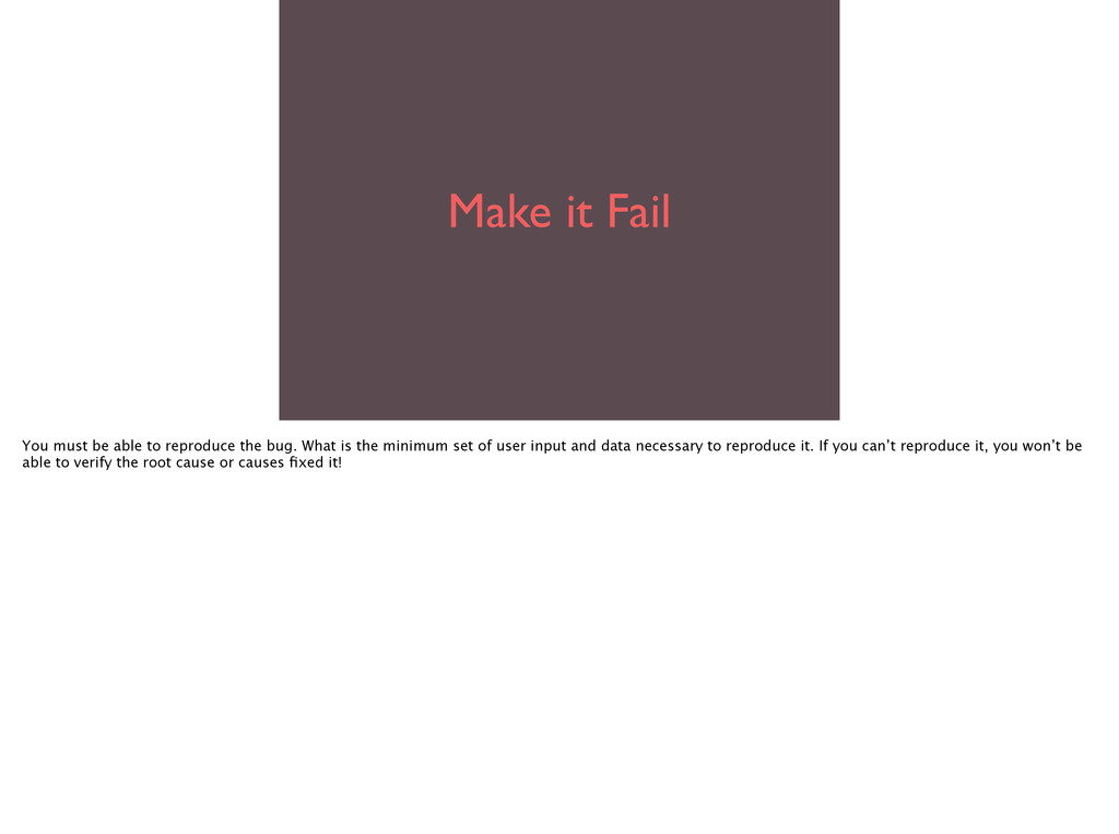 Make it Fail You must be able to reproduce the ...