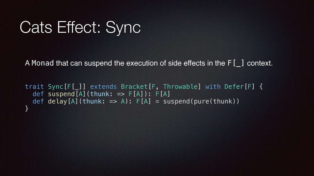 Cats Effect: Sync trait Sync[F[_]] extends Brac...