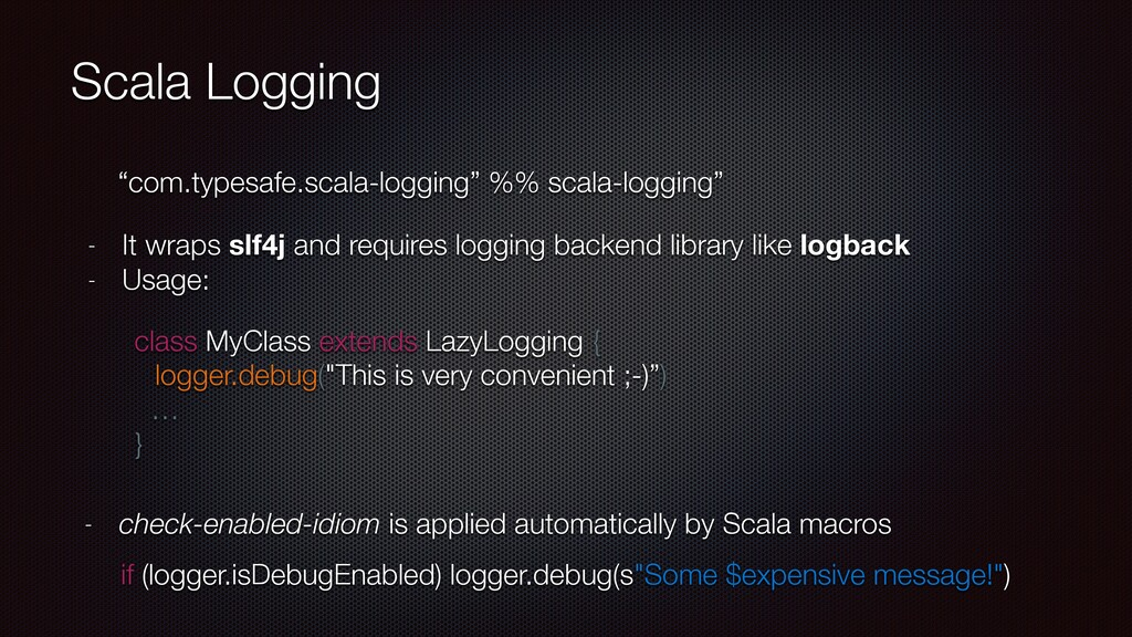 Scala Logging - It wraps slf4j and requires log...