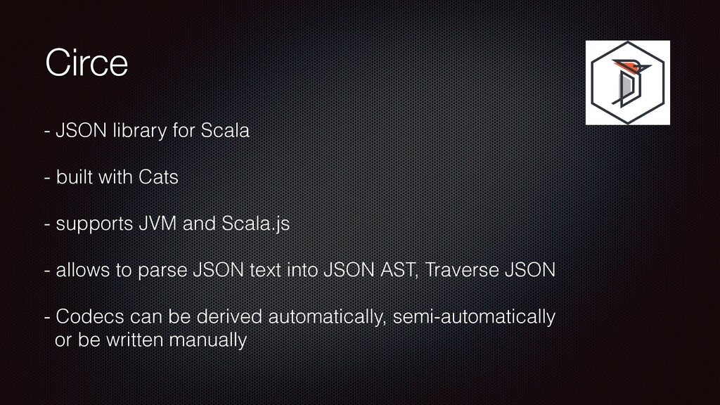 Circe - JSON library for Scala - built with Cat...