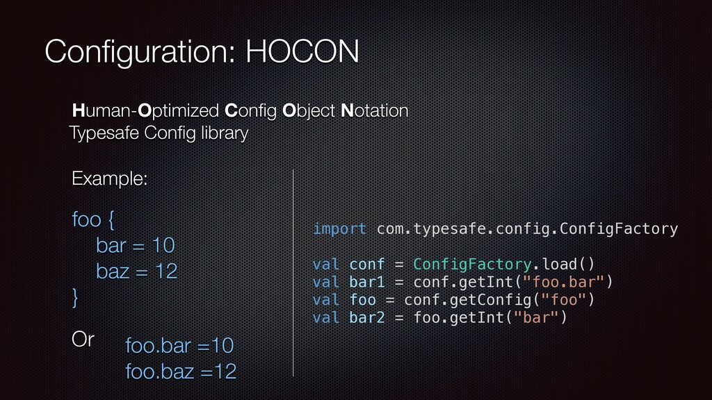 Configuration: HOCON foo { bar = 10 baz = 12 } f...