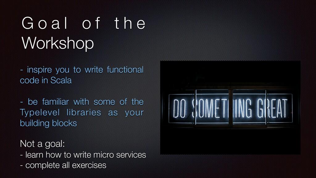 G o a l o f t h e Workshop - inspire you to wri...
