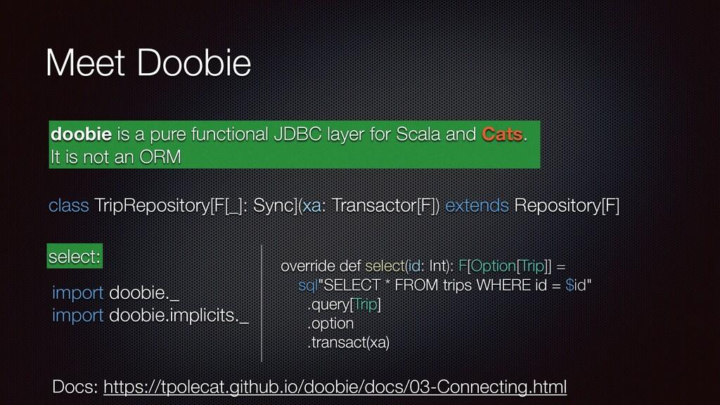 Meet Doobie override def select(id: Int): F[Opt...