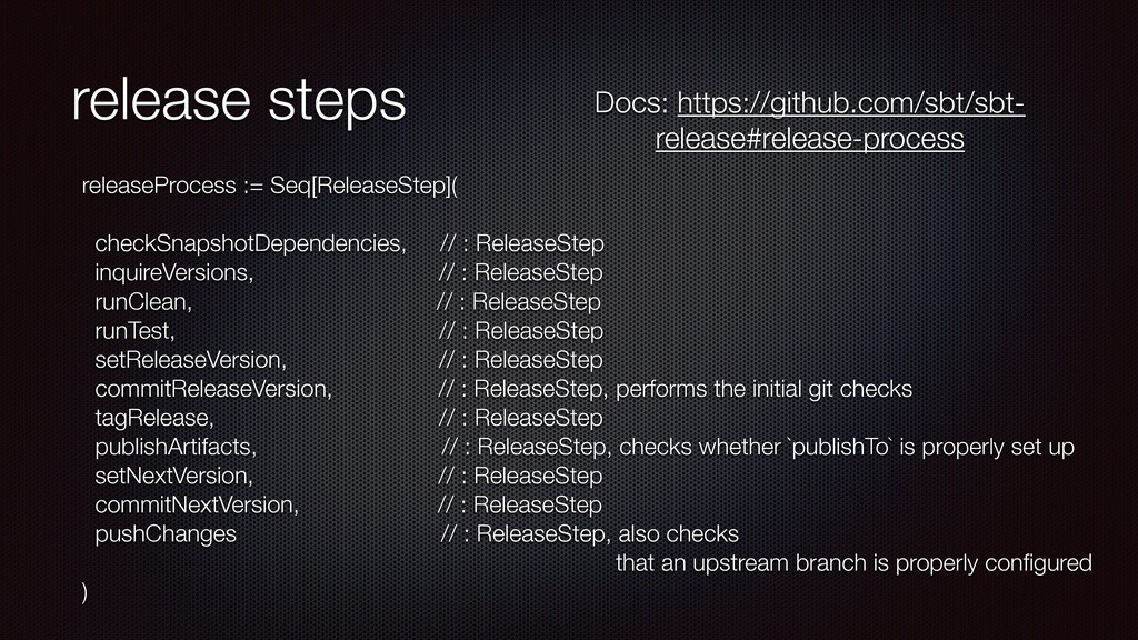 release steps releaseProcess := Seq[ReleaseStep...