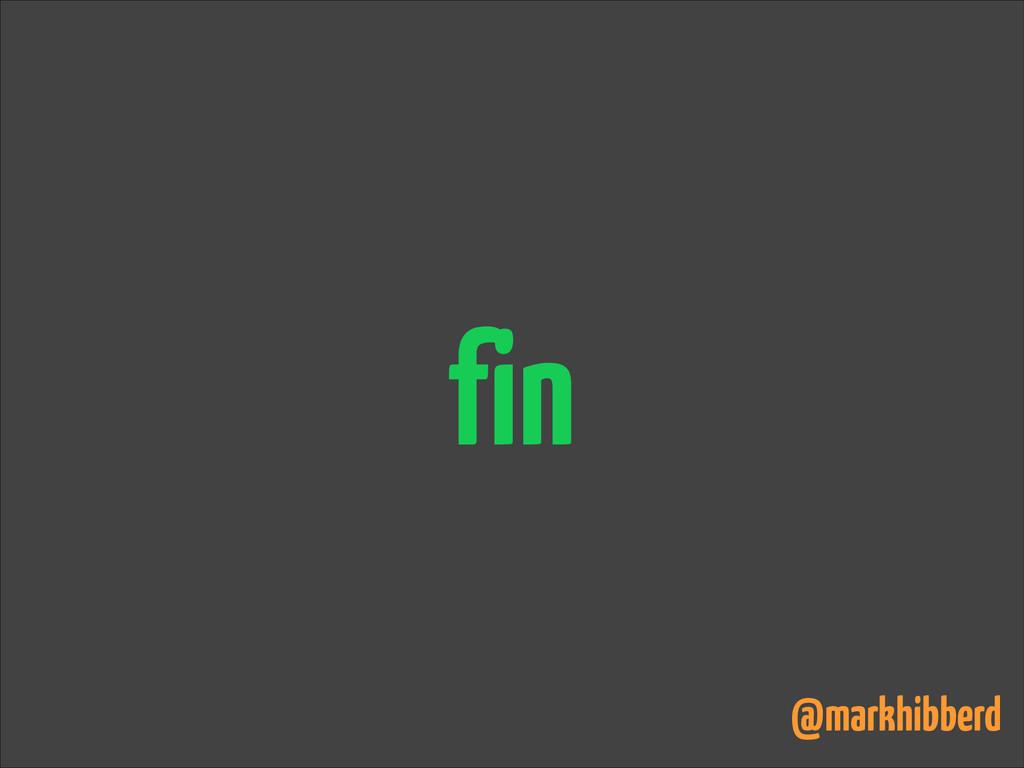 fin @markhibberd