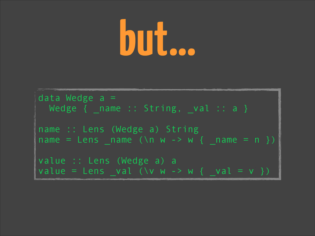 but… data Wedge a = Wedge { _name :: String, _v...