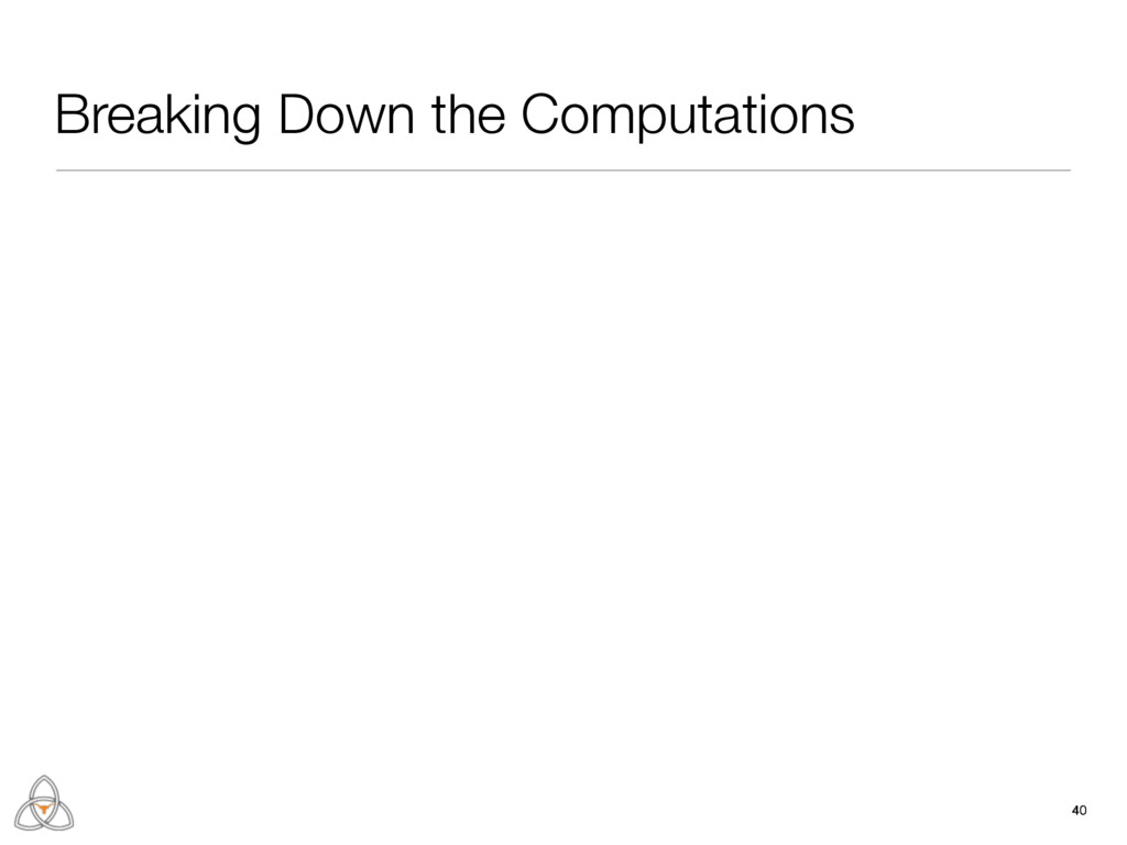 40 Breaking Down the Computations 40