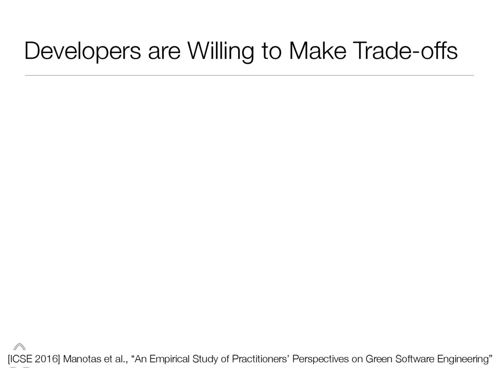 Developers are Willing to Make Trade-offs 17 [I...