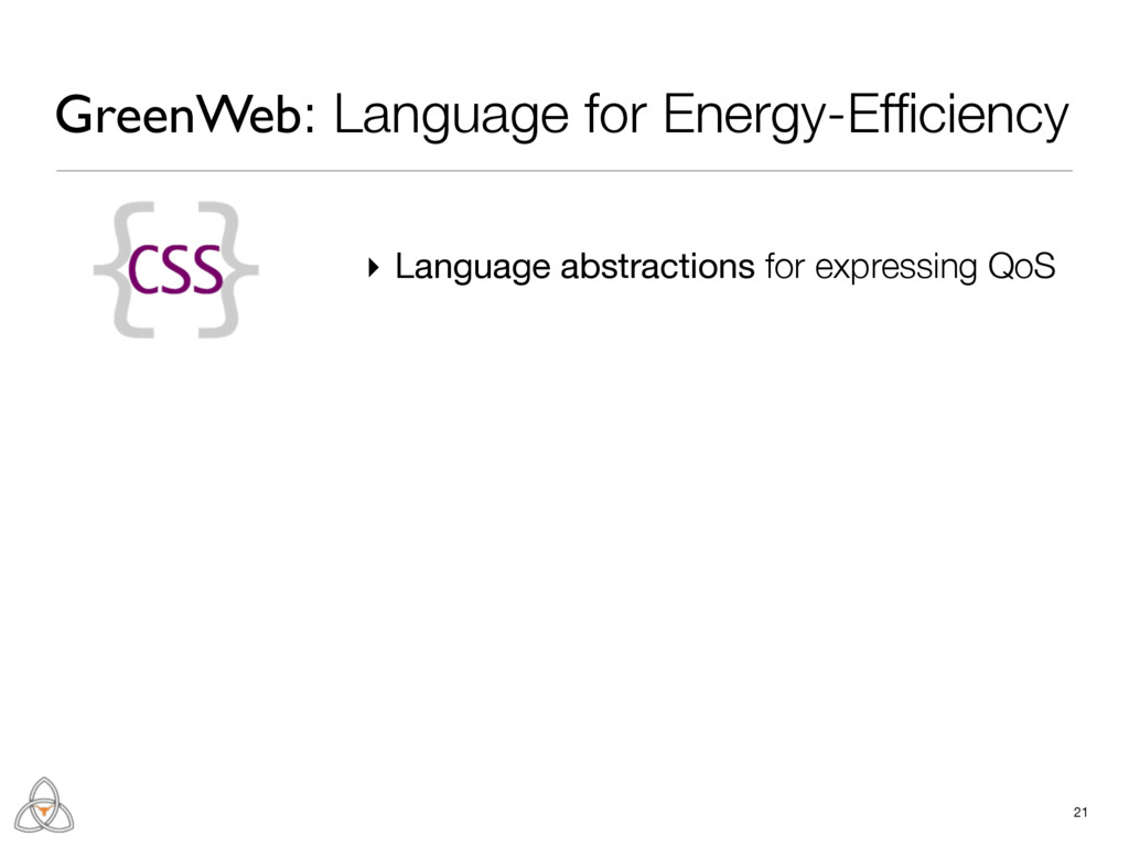 21 GreenWeb: Language for Energy-Efficiency ▸ La...