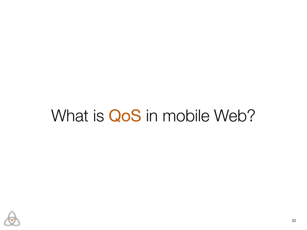 22 What is QoS in mobile Web?