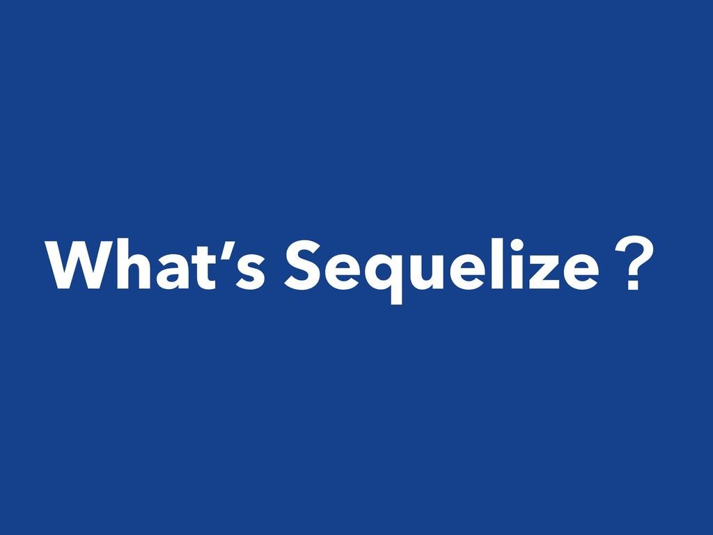 What's Sequelizeʁ