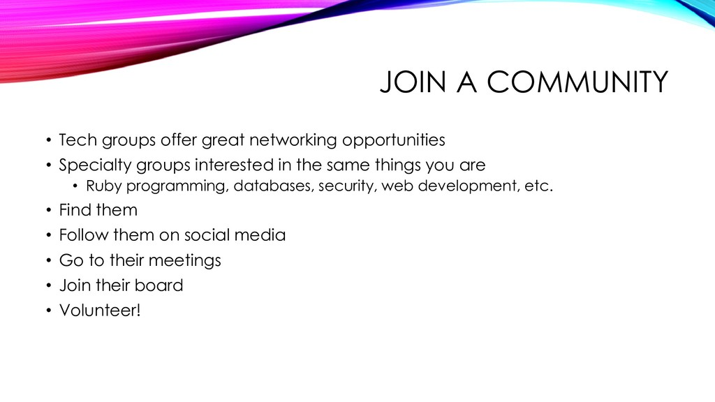 JOIN A COMMUNITY • Tech groups offer great netw...