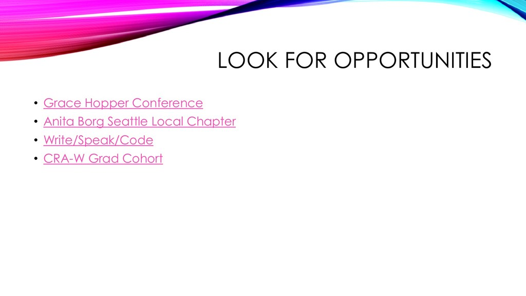 LOOK FOR OPPORTUNITIES • Grace Hopper Conferenc...