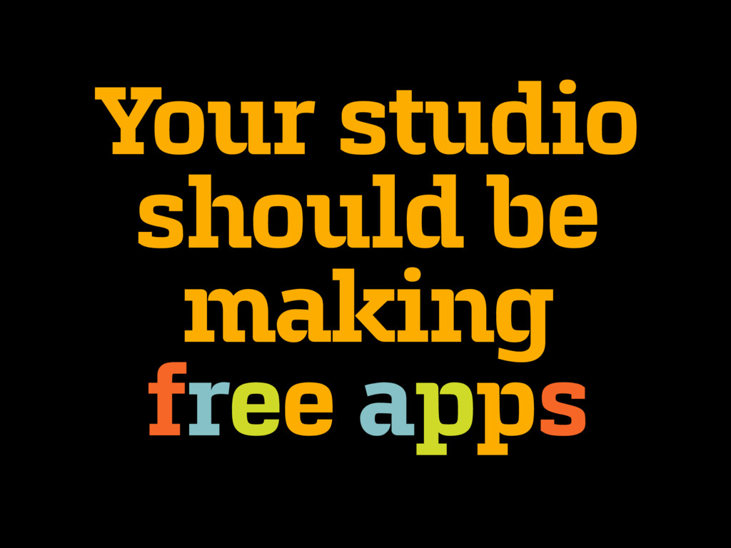 Your studio should be making free apps