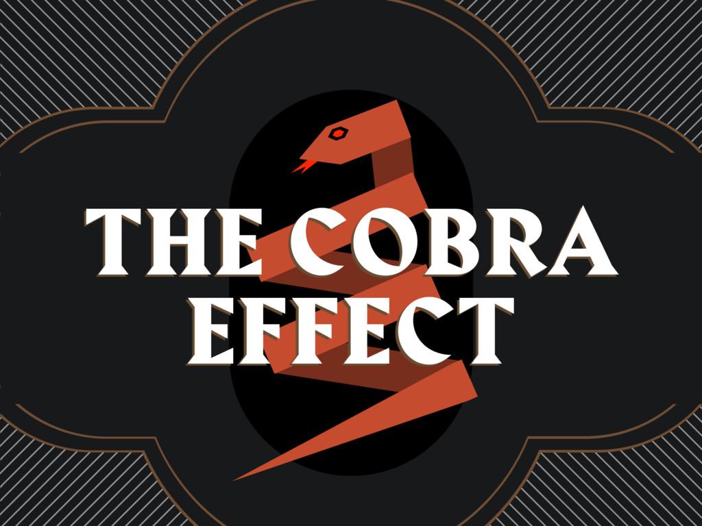 THE COBRA EFFECT