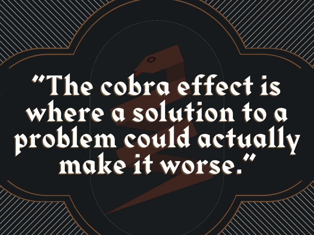 """""""The cobra effect is where a solution to a prob..."""