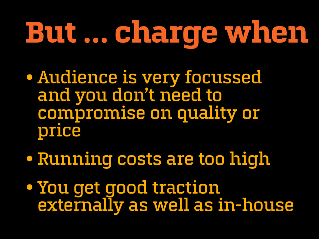 But … charge when •Audience is very focussed an...