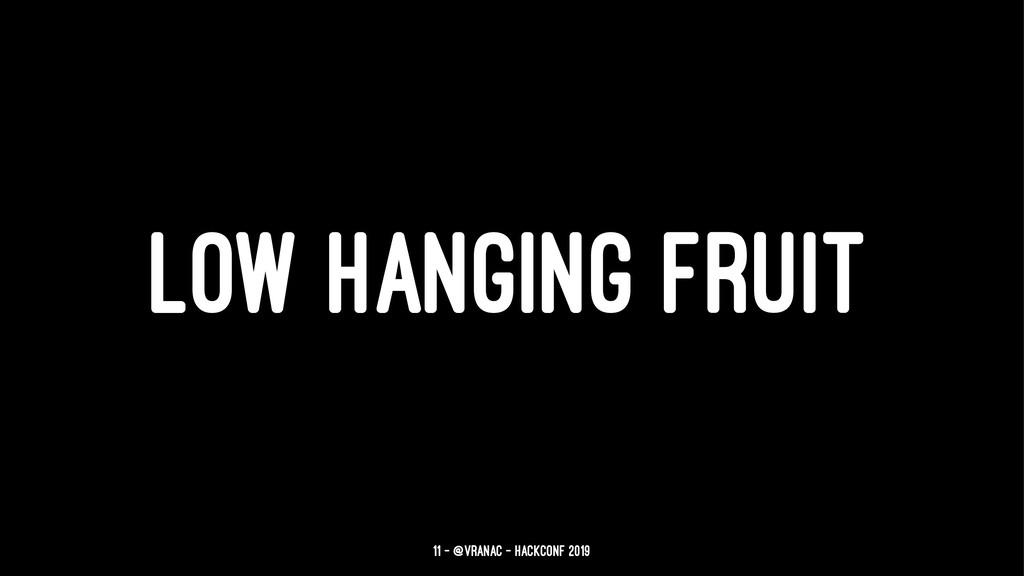 LOW HANGING FRUIT 11 — @vranac - HackConf 2019