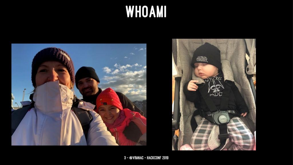 WHOAMI 3 — @vranac - HackConf 2019