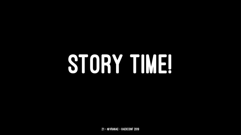 STORY TIME! 21 — @vranac - HackConf 2019