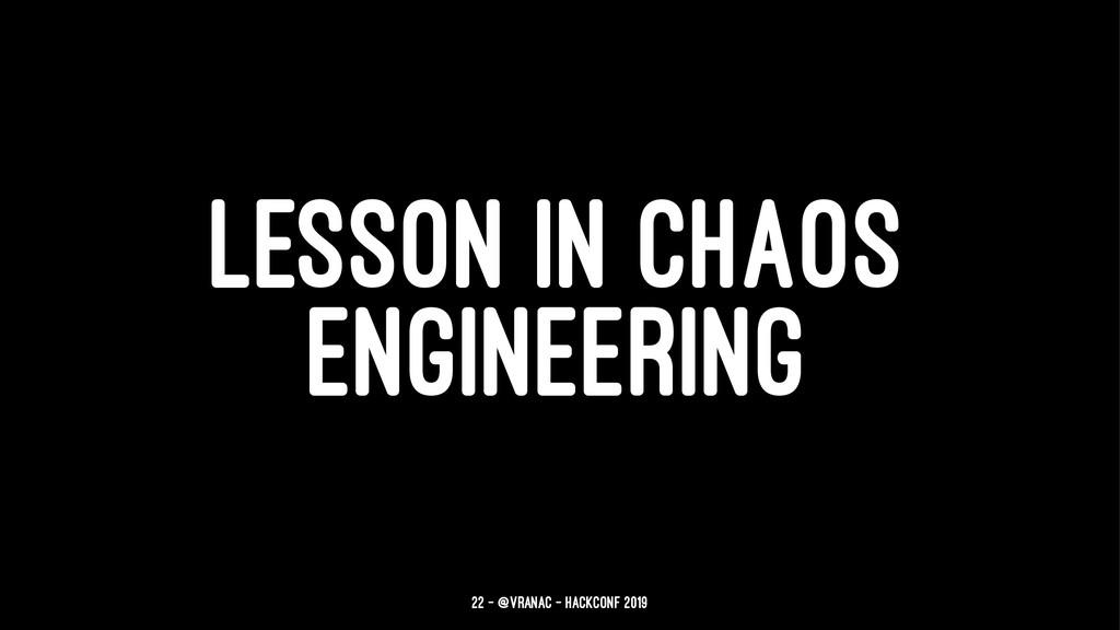 LESSON IN CHAOS ENGINEERING 22 — @vranac - Hack...