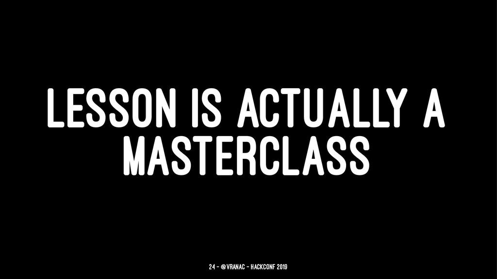 LESSON IS ACTUALLY A MASTERCLASS 24 — @vranac -...