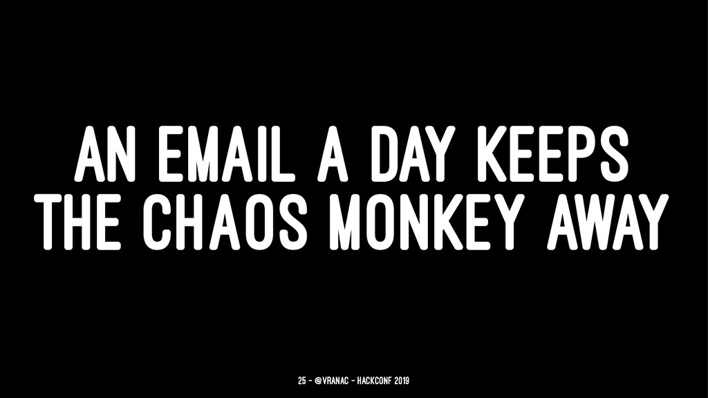 AN EMAIL A DAY KEEPS THE CHAOS MONKEY AWAY 25 —...