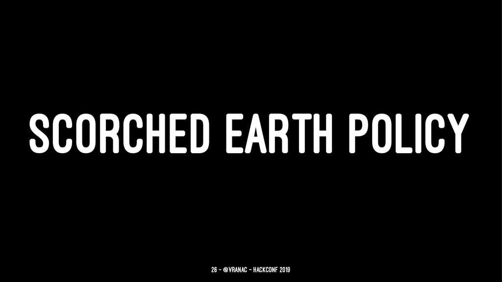 SCORCHED EARTH POLICY 26 — @vranac - HackConf 2...