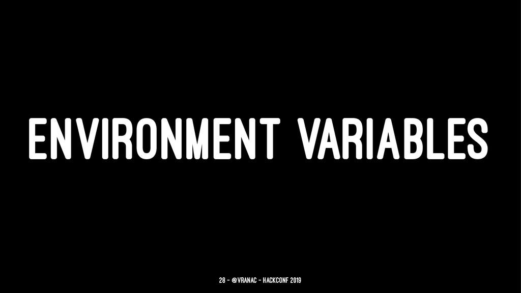 ENVIRONMENT VARIABLES 28 — @vranac - HackConf 2...