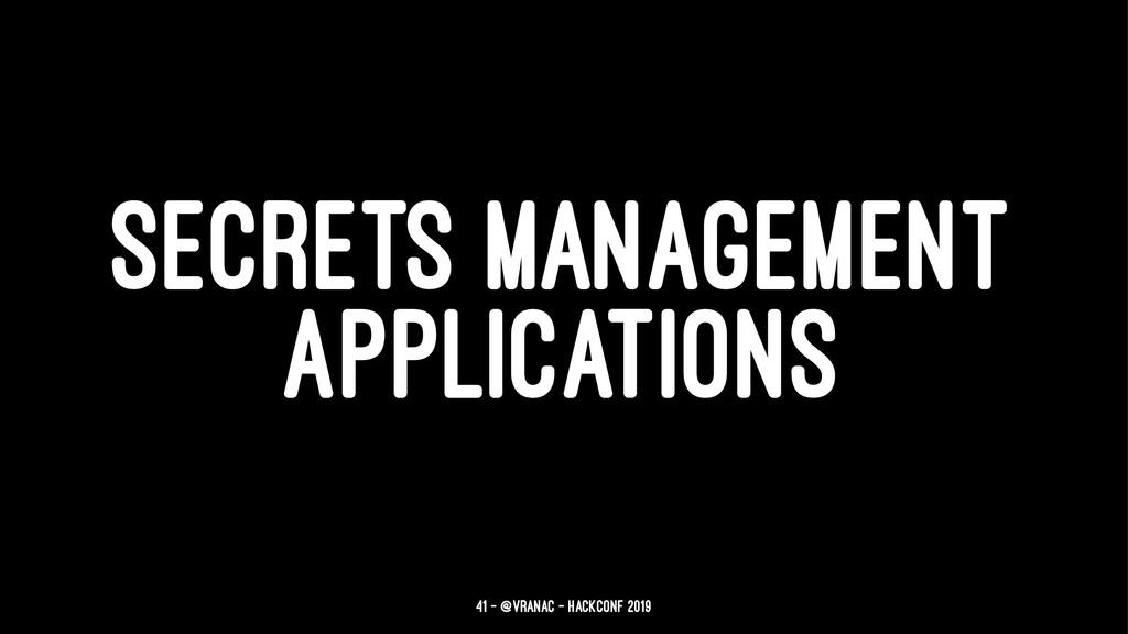 SECRETS MANAGEMENT APPLICATIONS 41 — @vranac - ...