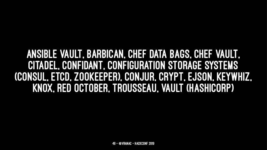 Ansible Vault, Barbican, Chef Data Bags, Chef V...
