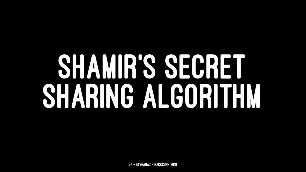 SHAMIR'S SECRET SHARING ALGORITHM 54 — @vranac ...