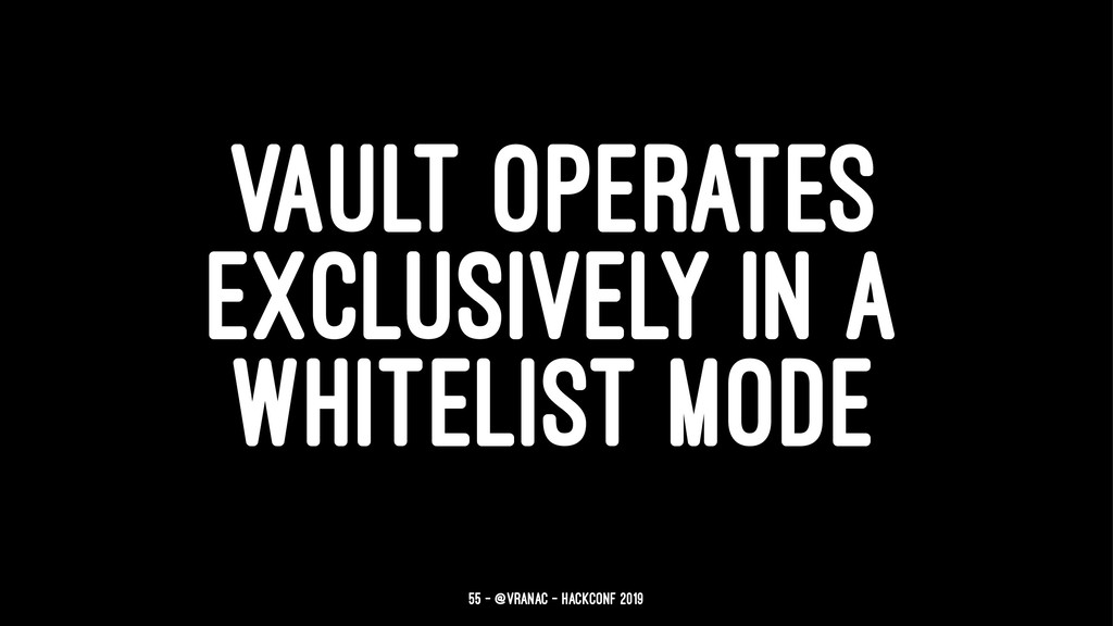 VAULT OPERATES EXCLUSIVELY IN A WHITELIST MODE ...