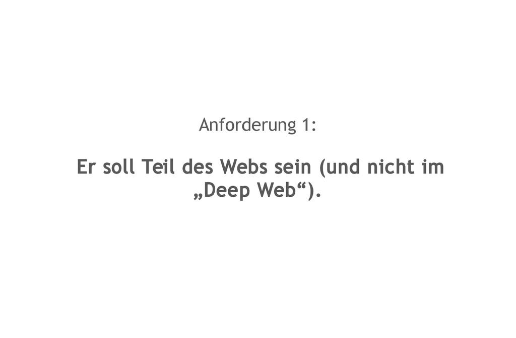 Anforderung 1: Er soll Teil des Webs sein (und ...