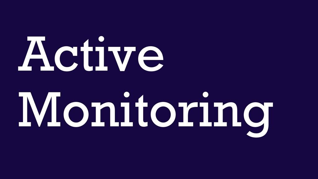 Active Monitoring