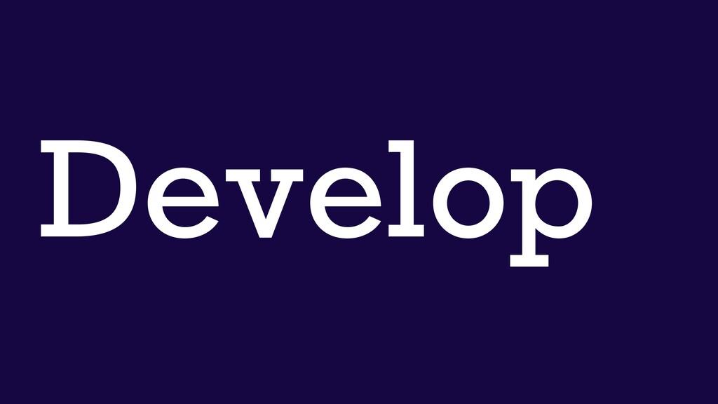 Develop