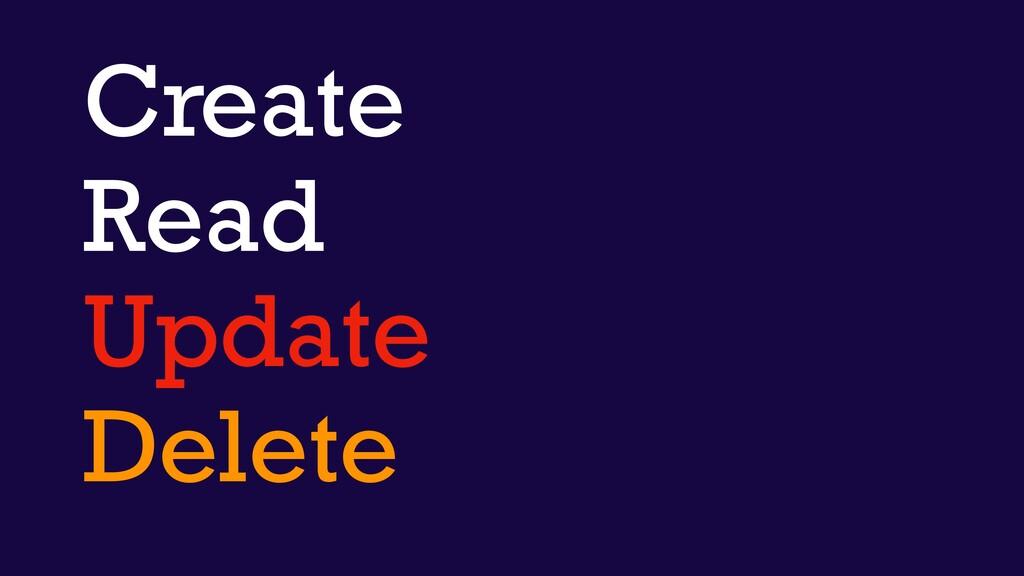 Create Read Update Delete