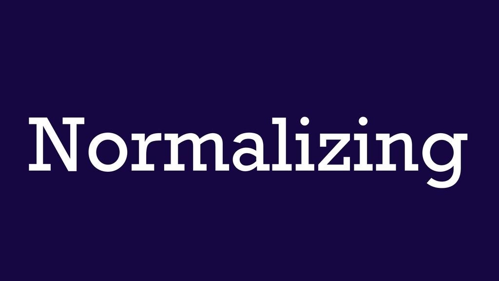 Normalizing