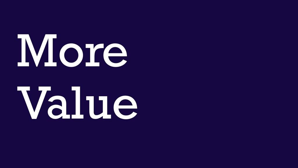More Value