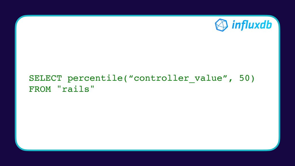 """SELECT percentile(""""controller_value"""", 50) FROM ..."""