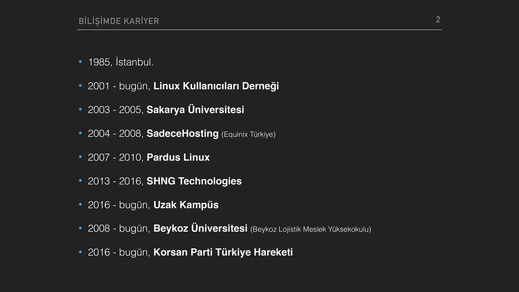 • 1985, İstanbul. • 2001 - bugün, Linux Kullanı...