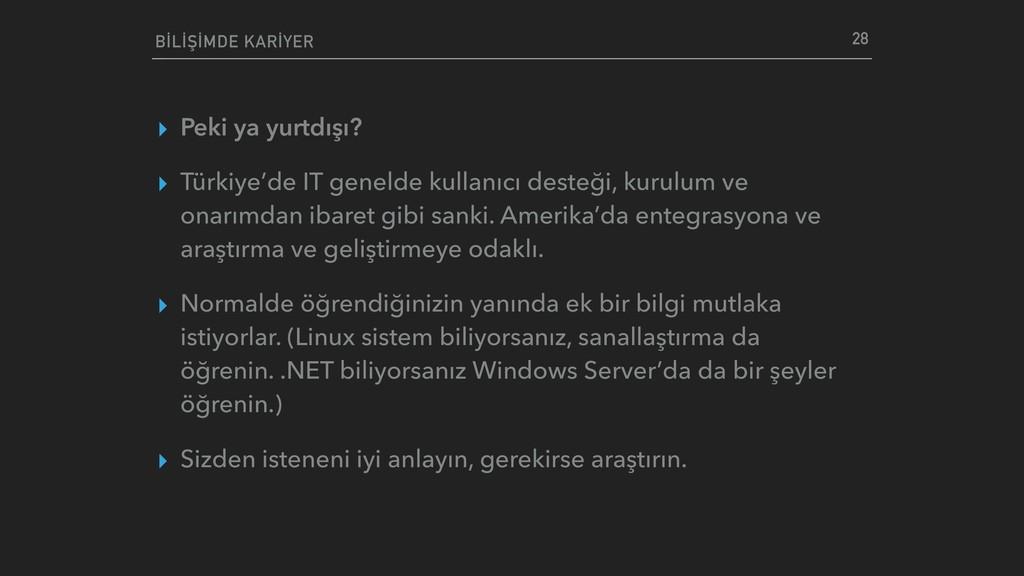 ▸ Peki ya yurtdışı? ▸ Türkiye'de IT genelde kul...