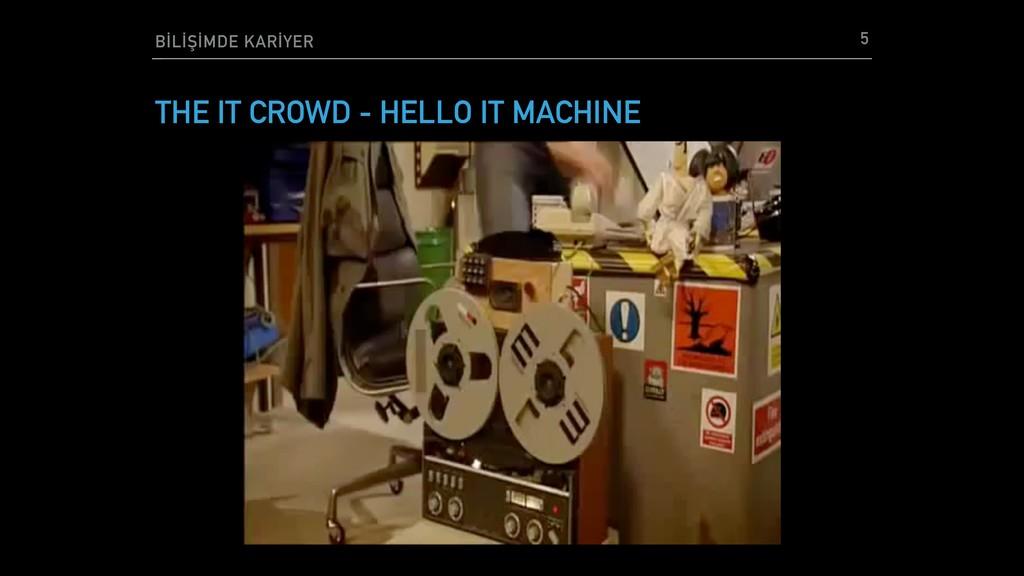 BİLİŞİMDE KARİYER THE IT CROWD - HELLO IT MACHI...
