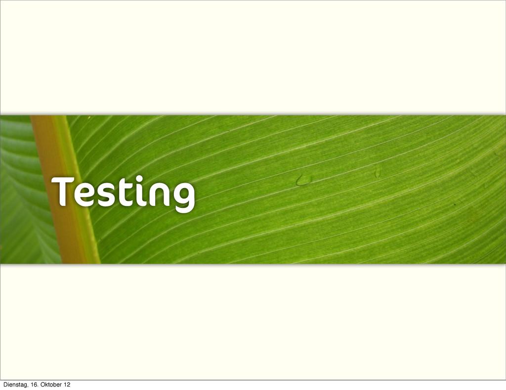 Testing Dienstag, 16. Oktober 12